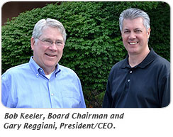 ob Keeler, Board Chariman, and Gary Reggiani, President/CEO.